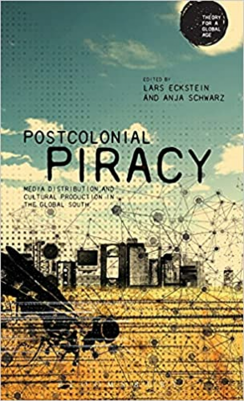 Postcolonial-Piracy-Media-Distribution-and-Cultural-Production-in-the-Global-South-Theory-for-a-Global-Age-Series