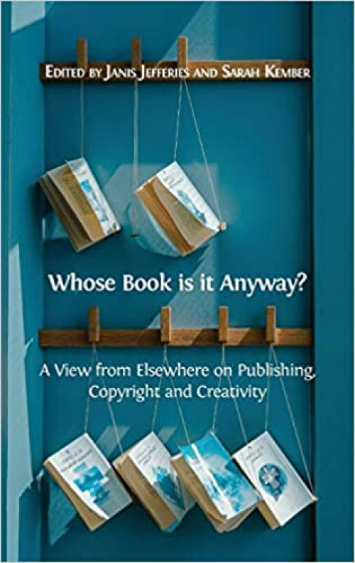 Whose-Book-is-it-Anyway-A-View-From-Elsewhere-on-Publishing-Copyright-and-Creativity